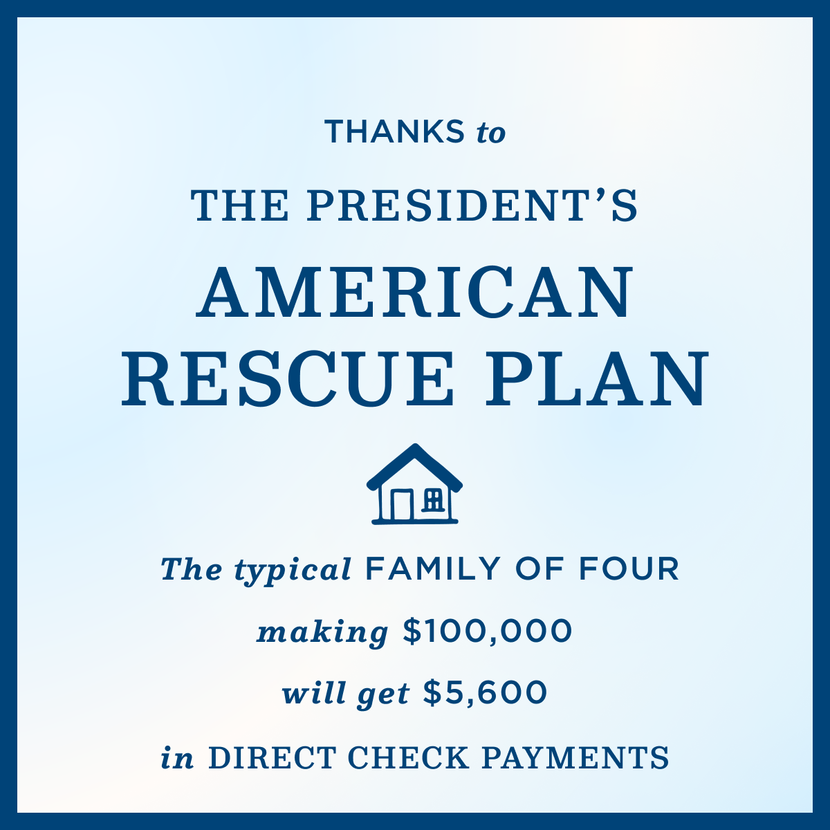 """A light blue graphic that says """"Thanks to the President's American Rescue Plan... The typical family of four making $100,000 will get $5,600 in direct check payments"""""""