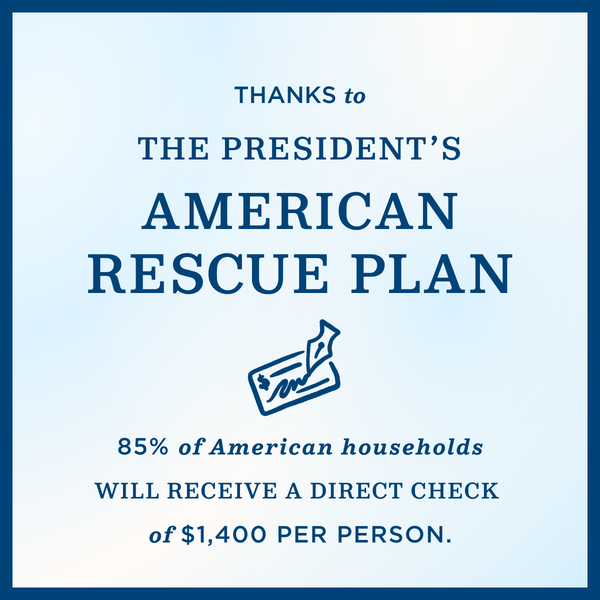 """A light blue graphic that reads """"Thanks to the President's American Rescue Plan...85% of American households will receive a direct check of $1,400 per person"""""""