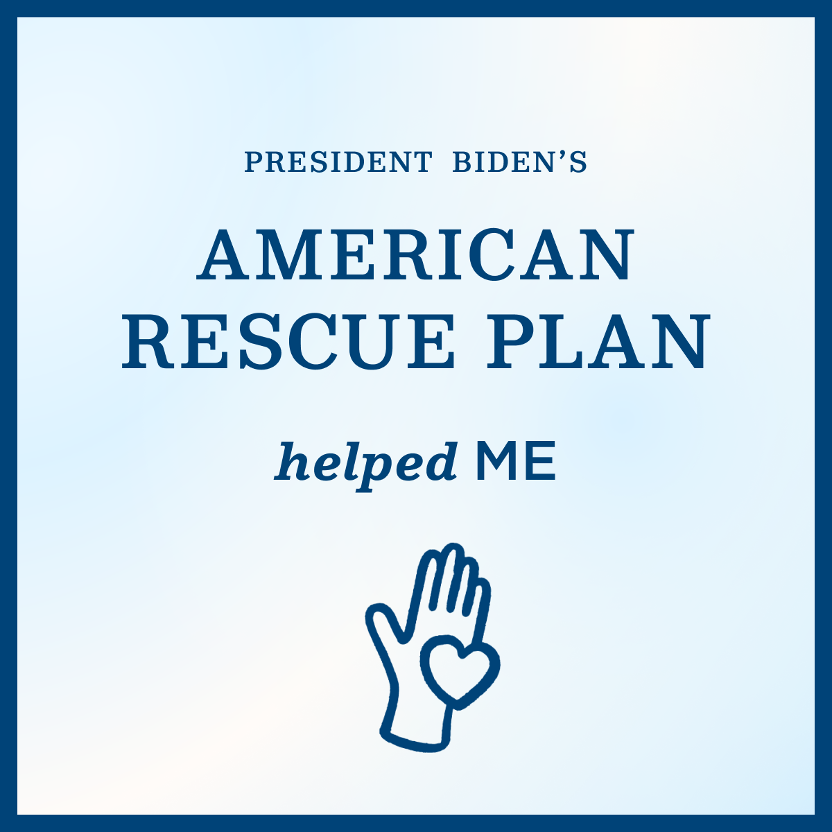 """A light blue graphic that reads """"President Biden's American Rescue Plan helped me"""""""