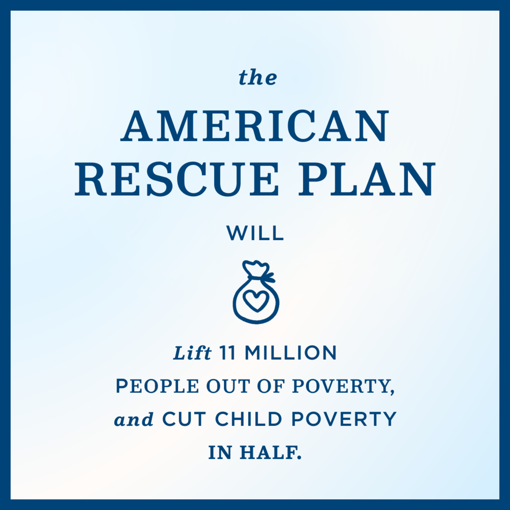 """A light blue graphic that reads """"The American Rescue Plan will lift 11 million people out of poverty, and cut child poverty in half."""""""